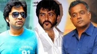 Ajith & Simbhu Helped & Trusted me: Gautham