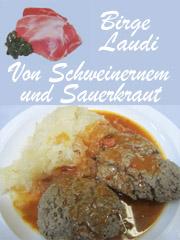 Birge Laudi Schweinernes und Sauerkraut - Essgeschichten