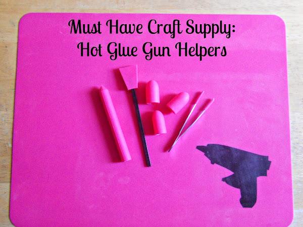Must Have Craft Supply: Hot Glue Gun Helpers