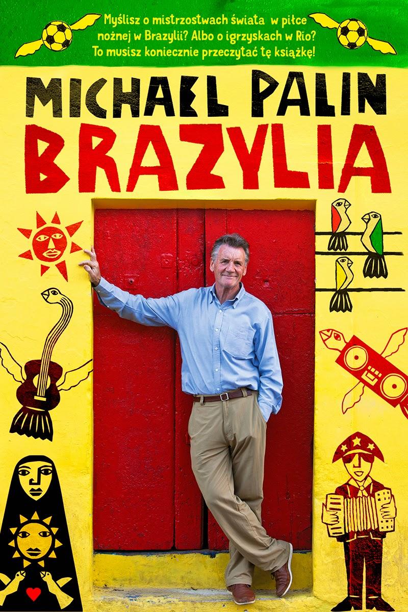 Już 2 lipca premiera nowej książki Michaela Palina. Za tydzień w księgarniach – Brazylia!