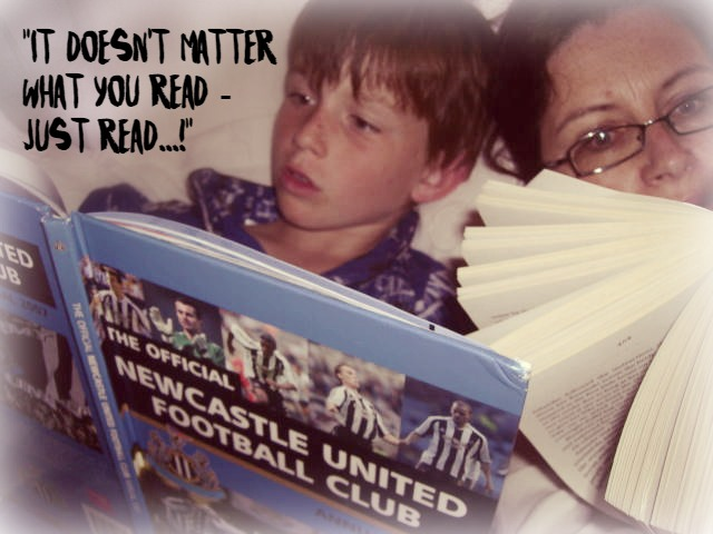 """It doesn't matter what you read - just READ!"""