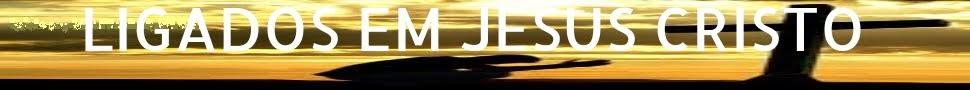 LIGADOS EM JESUS CRISTO