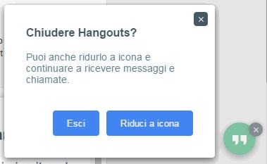 Hangouts richiesta se chiudere o ridurre a icona