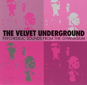 The Velvet Underground - Psychedelic Sounds From The Gymnasium (1967)