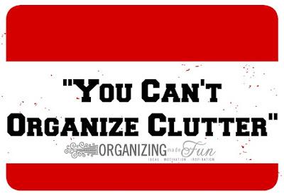You can't organize clutter :: OrganizingMade Fun.com
