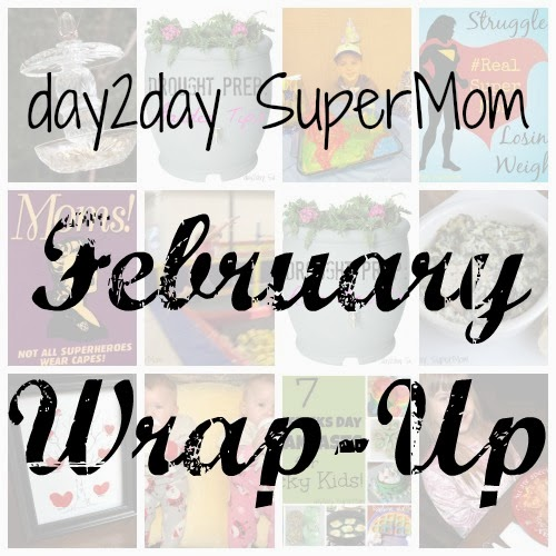 My February Wrap-Up!  This months posts on day2day SuperMom
