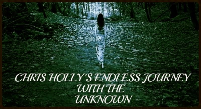 WELCOME TO CHRIS HOLLY'S JOURNEY WITH THE UNKNOWN!