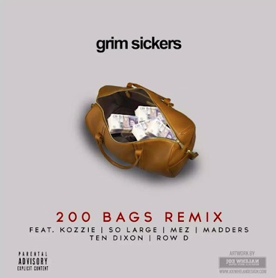 GRIM SICKERS - 200 BAGS REMIX FT. SO LARGE, KOZZIE, MEZ, MADDERS, TEN DIXON & ROW D