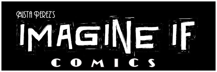 Mista Perez's Imagine If Comics