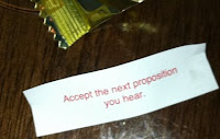 Fortune from cookie: Accept the next proposition you hear