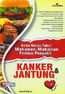 http://www.bukukita.com/Kesehatan-dan-Lingkungan/Pengetahuan-Kesehatan/119222-Anda-Harus-Tahu-Makanan-Makanan-Pemicu-Penyakit-Kanker-dan-Jantung.html