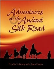 Adventures on the Ancient Silk Road by Priscilla Galloway, Dawn Hunter