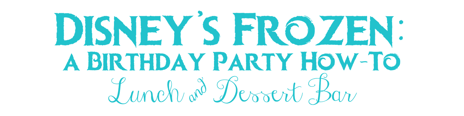 Disney's Frozen:  A Birthday Party How-To -- Lunch & Dessert Bar