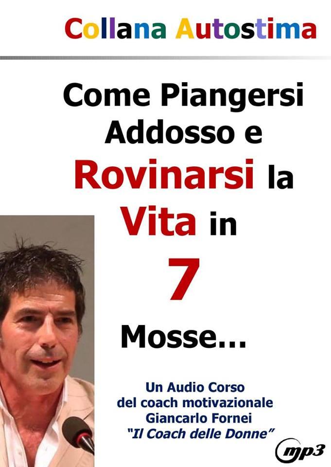 Come Piangersi Addosso e Rovinarsi la Vita in 7 Mosse (Audio Corso Mp3)