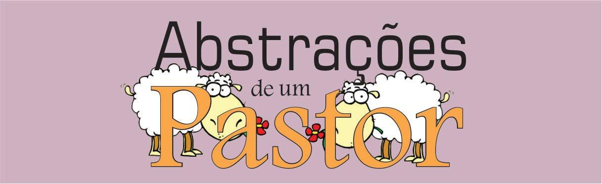 ABSTRAÇÕES DE UM PASTOR