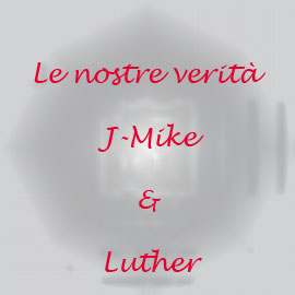 Le nostre verità - J-Mike & Luther
