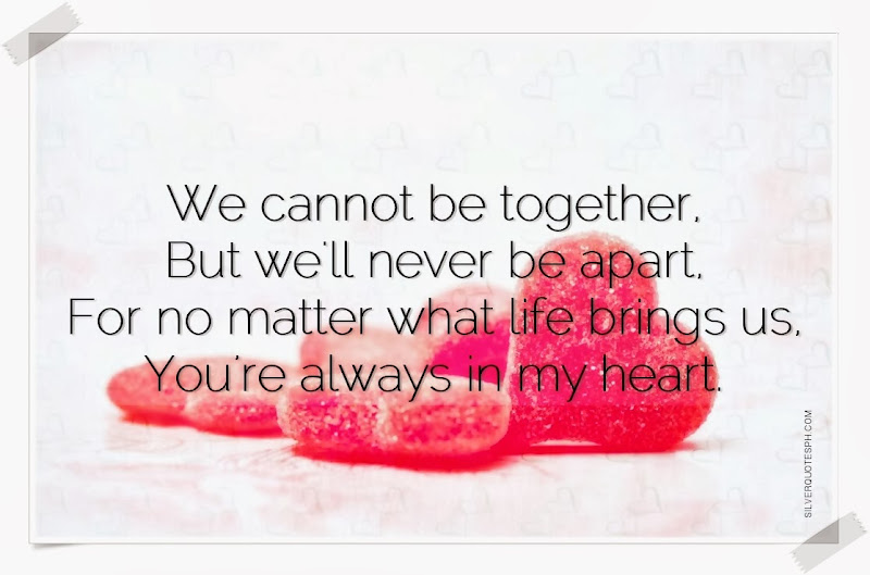 We Cannot Be Together, But We'll Never Be Apart, Picture Quotes, Love Quotes, Sad Quotes, Sweet Quotes, Birthday Quotes, Friendship Quotes, Inspirational Quotes, Tagalog Quotes