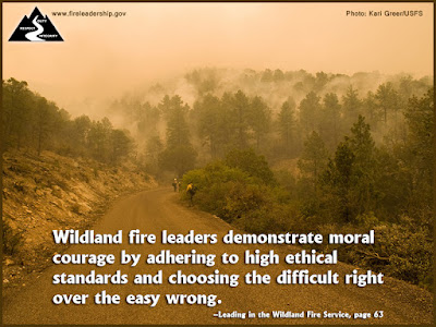 Wildland fire leaders demonstrate moral courage by adhering to high ethical standards and choosing the difficult right over the easy wrong. –Leading in the Wildland Fire Service, page 63
