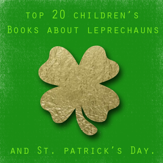 Top 20 Books about Leprechauns and St. Patrick's Day from Everyday Magic Blog.