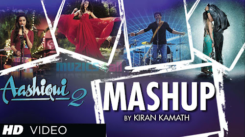 Aashiqui 2 Mashup - DJ Kiran Kamath (2013)