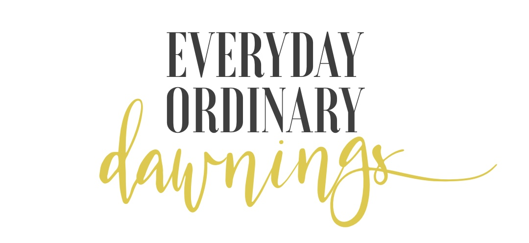 Everyday Ordinary Dawnings