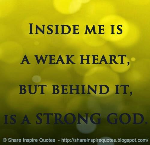 Weak Heart Quotes Inside me is a Weak Heart