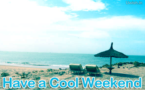 Have a Cool weekend. weekend wishes and greetings