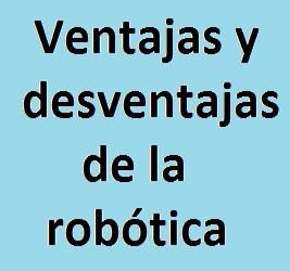 Robótica, Tecnología, Ventajas, Desventajas, Desarrollo, Innovación