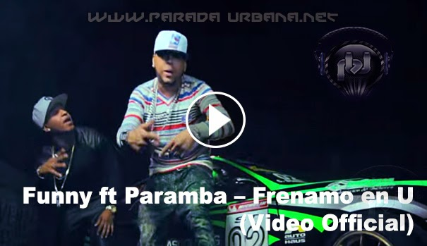 ESTRENO VIDEO - Funny ft Paramba – Frenamo en U (Video Official)