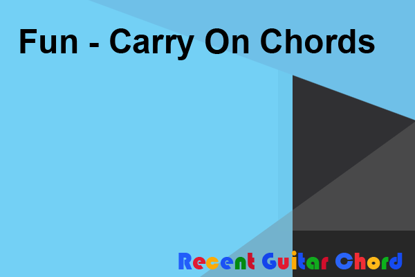 Fun - Carry On Chords