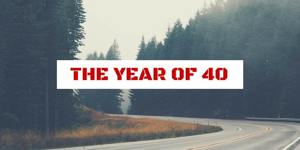 The Year Of 40!