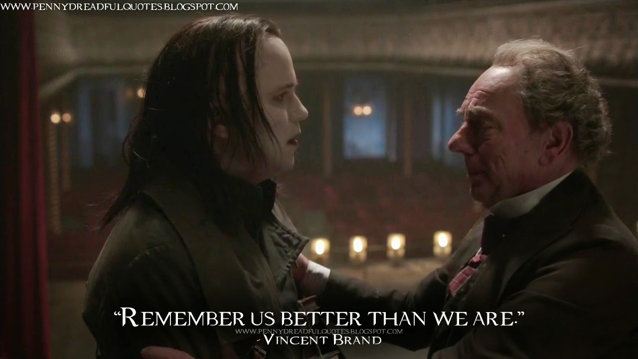 Remember us better than we are. Vincent Brand Quotes, Penny Dreadful Quotes