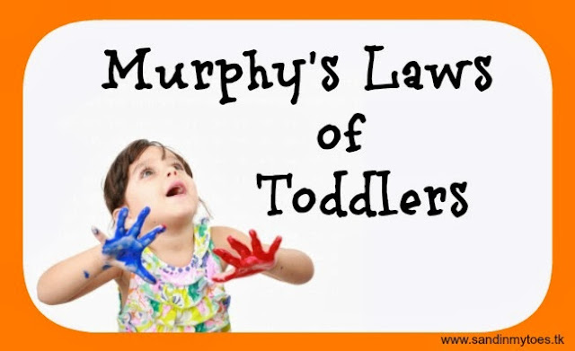 Murphy's Laws of Toddlers, www.sandinmytoes.tk