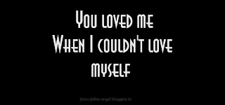 You loved me When I couldn't love myself