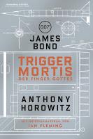 TRIGGER MORTIS -  Der neue James-Bond-Roman von Anthony Horowitz