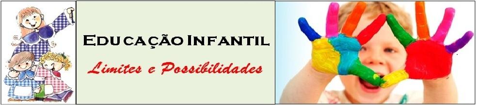 Educação Infantil - Limites e Possibilidades