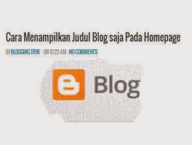 Cara Menampilkan Judul Blog saja Pada Homepage