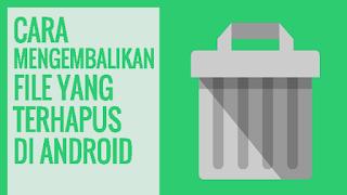 Ampuh!!! Cara Mengembalikan File yang Terhapus di Android