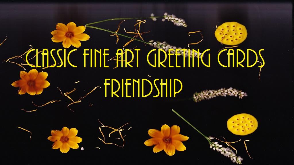 CLASSIC FINE ART GREETING CARDS / FRIENDSHIP