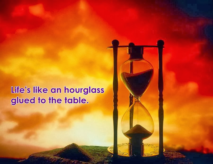 Life's like an hourglass