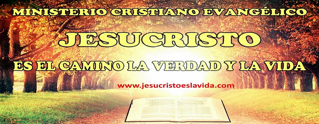 """MINISTERIO CRISTIANO EVANGÉLICO: """"JESUCRISTO ES EL CAMINO, LA VERDAD Y LA VIDA"""""""