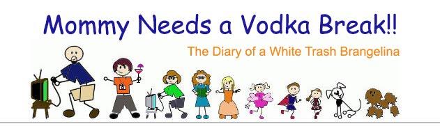Mommy Needs a Vodka Break!!