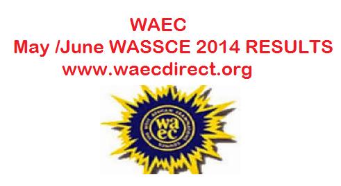 WAEC May /June WASSCE Result 2014 - www.waecdirect.org WAEC May / June