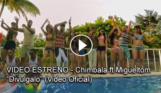 ESTRENO MUNDIAL – Chimbala ft Migueltom – Divulgalo (Video Oficial)