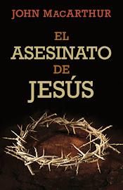 EL ASESINATO DE JESÚS - JOHN MACARTHUR