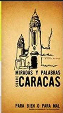 Miradas & Palabras sobre Caracas: Para bien o para mal