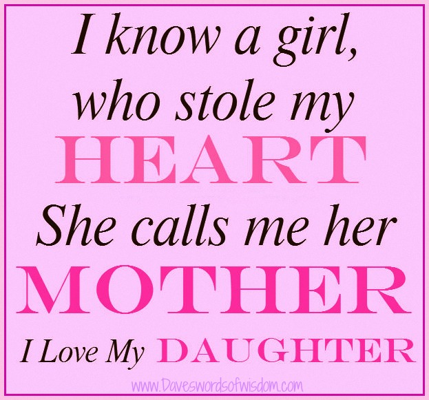 I Love You Quotes Daughter To Mother : ... girl who stole my heart she calls me her mother i love my daughter