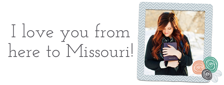 I love you from here to Missouri!