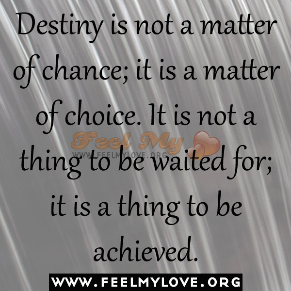 Destiny is not a matter of chance