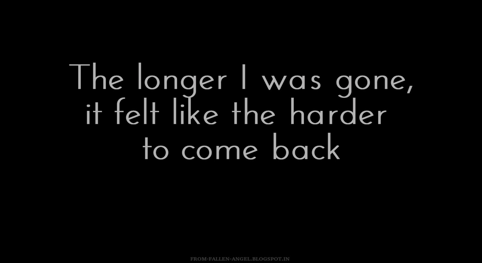 The longer I was gone, it felt like the harder to come back